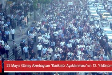 """22 Mayıs Güney Azerbaycan """"Karikatür Ayaklanması""""nın 12. Yıldönümü idi"""