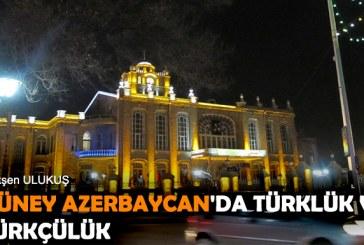 GÜNEY AZERBAYCAN'DA TÜRKLÜK VE TÜRKÇÜLÜK